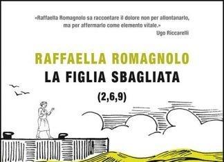 La figlia sbagliata di Raffaella Romagnolo