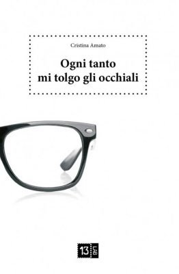 Ogni tanto mi tolgo gli occhiali di Cristina Amato