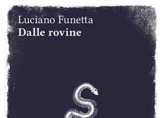 Dalle rovine di Luciano Funetta