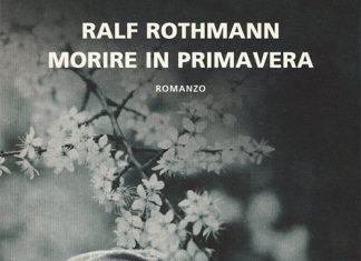 Morire in primavera di Ralf Rothmann