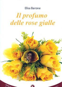 Il profumo delle rose gialle di Elisa Barone