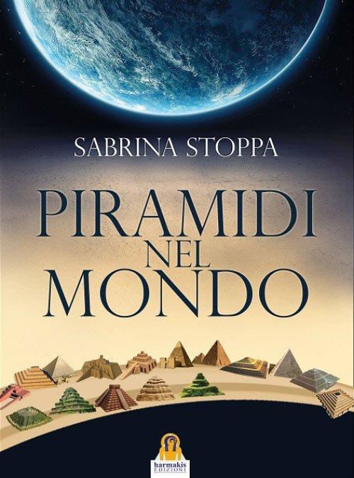 Piramidi nel mondo di Sabrina Stoppa