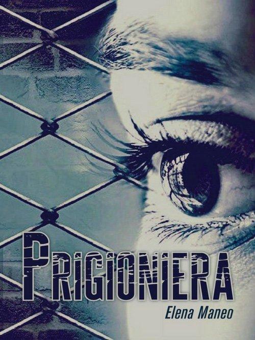 Prigioniera di Elena Maneo