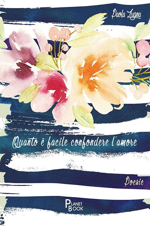 Quanto è facile confondere l'amore di Paola Zugna