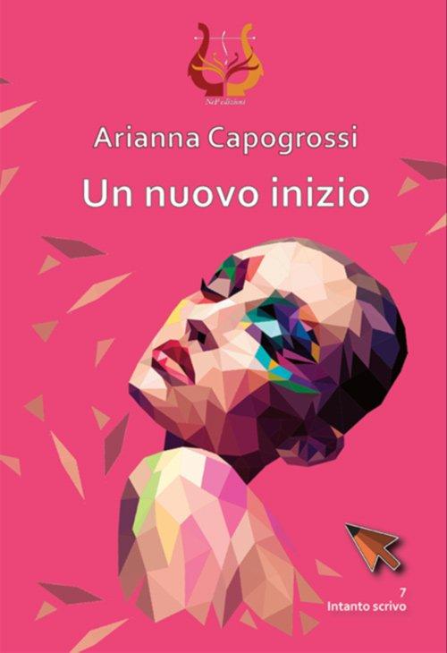 Un nuovo inizio di Arianna Capogrossi
