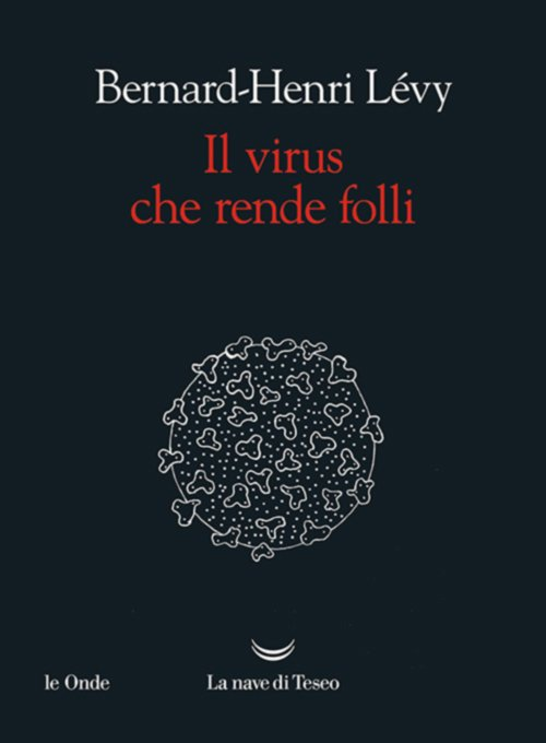 Il virus che rende folli di Bernard-Henri Lévy