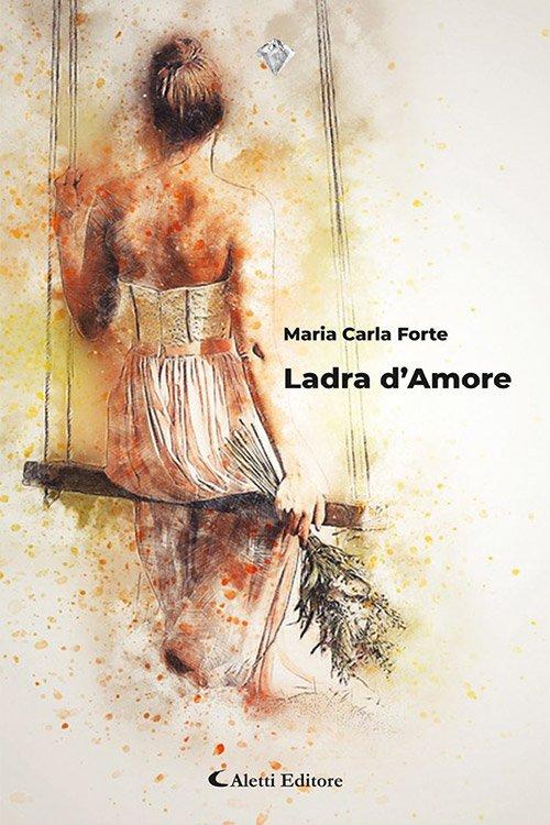 Ladra d'Amore di Maria Carla Forte