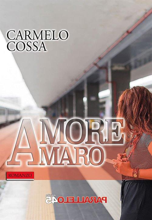 Amore amaro di Carmelo Cossa