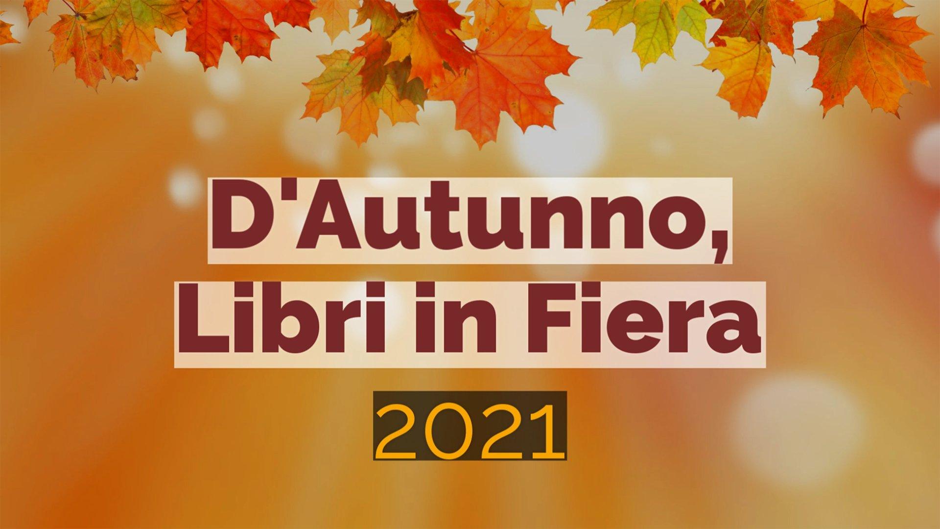 D'Autunno, Libri in Fiera 2021